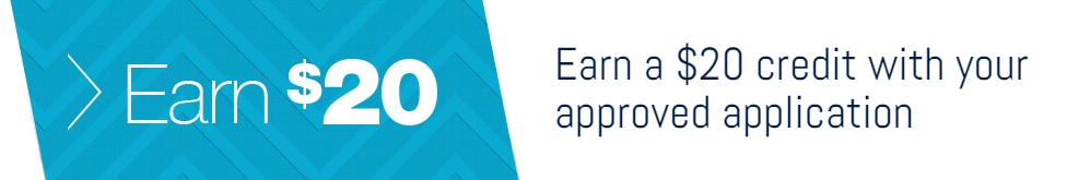 Earn a $20 credit with your approved application