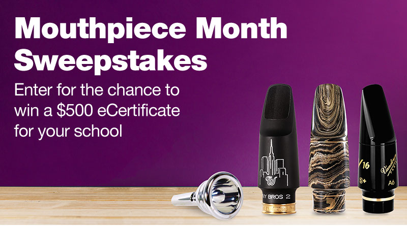 Mouthpiece Month Sweepstakes. Enter for the chance to win a 500 dollar eCertificate for your school.