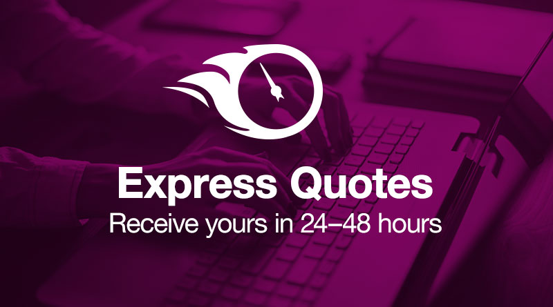 Express Quotes. Receive yours in 24-48 hours.