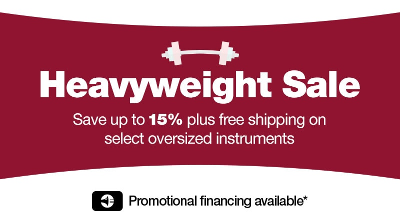 Heavyweight sale, save up to 15% plus free shipping on select oversized instruments.
