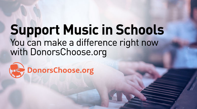 Support Music in Schools. You can make a difference right now with Donors Choose dot org. donors choose dot org.