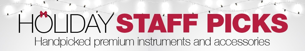 Holiday Staff Picks, handpicked premium instruments and accessories