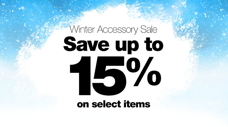 Winter Accessory Sale, save up to 15% on select items.