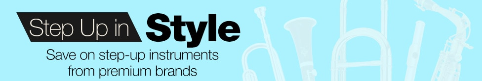 Step up in style, save on step-up instruments from premium brands.
