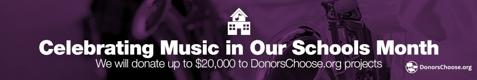 Celebrating music in our schools month. We will donate up to $20,000 to donorschoose.org projects