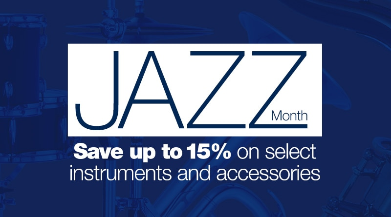 Jazz month, save up to 15% on select instruments and accessories.