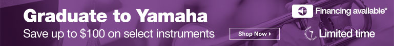 Graduate to Yamaha | Save up to $100 on select instruments | Shop Now Limited Time | Financing Available*