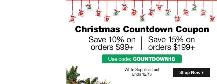 Christmas Countdown Coupon | Save 10% on orders $99+ | Save 15% on orders $199+ | Use code: COUNTDOWN18 | Shop Now While Supplied Last Ends 12/13