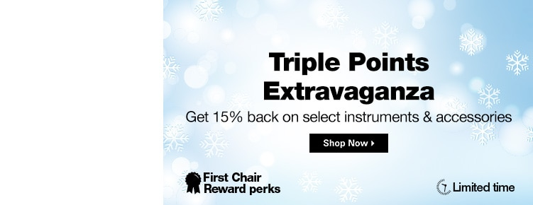 Triple Points Extravaganza First Chair Rewards Perks | Get 15% back on select instruments & accessories | Shop Now Limited Time