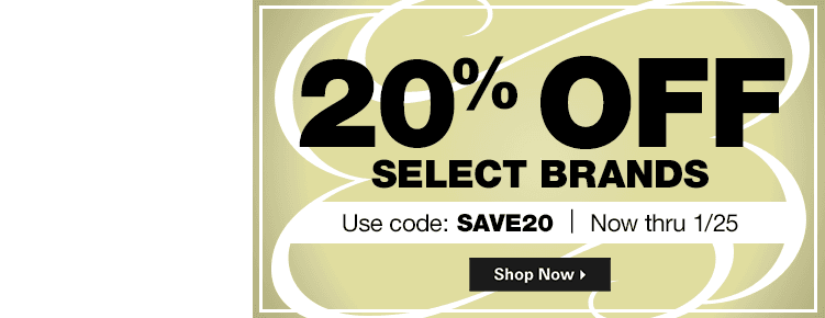 20% Off Select Brands | Use code: SAVE20 | Now through January 25th | Shop Now