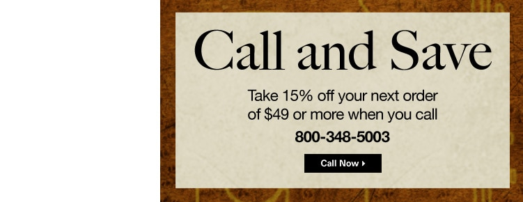 Call & Save | Take 15% off your next order of $49 or more when you call 800-348-5003 | Call Now