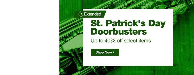 Extended St. Patrick's Day  Doorbusters | Up to 40% off select items | Shop Now