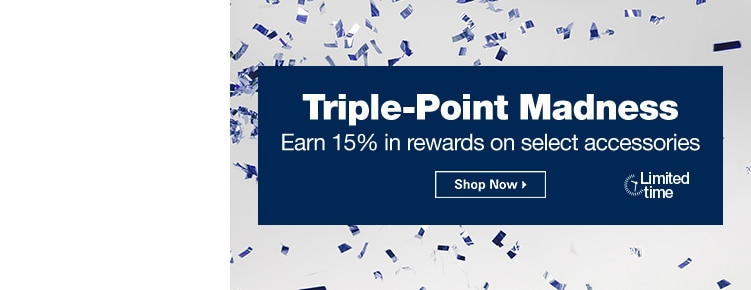 Triple-Points Madness | Earn 15% in rewards on select accessories | Shop Now Limited time